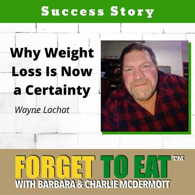 Forget To Eat™ Podcast - Wayne Lachat