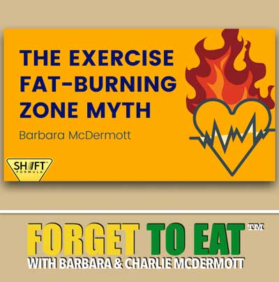 The Exercise Fat-Burning Zone Myth | Forget To Eat Podcast with Barbara McDermott