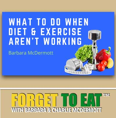 What To Do When Exercise and Diet Aren't Working | Barbara McDermott - Forget To Eat Podcast