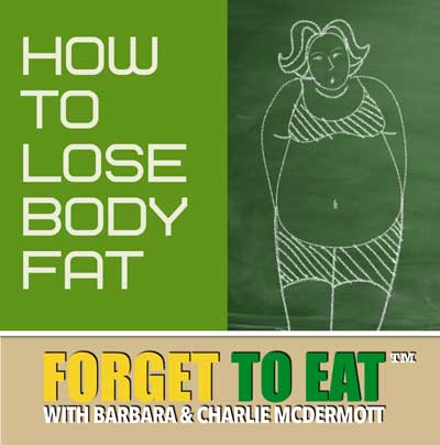 How To Lose Body Fat - Forget To Eat Podcast