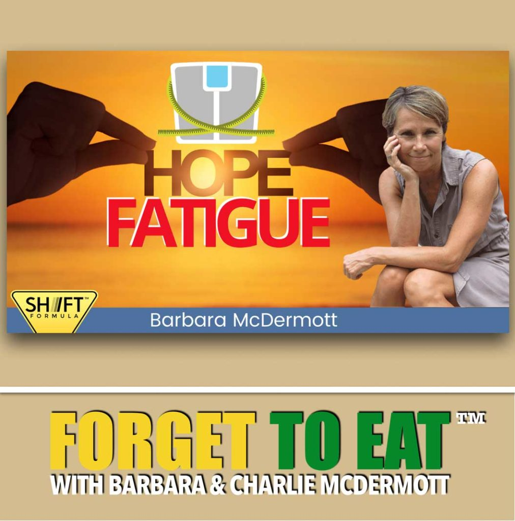 Weight Loss Hope Fatigue | Forget To Eat Podcast with Barbara McDermott - EP #45